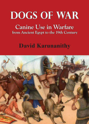 Dogs of War: Canine Use in Warfare from Ancient Egypt to the 19th Century Seminole Wars (Paperback)