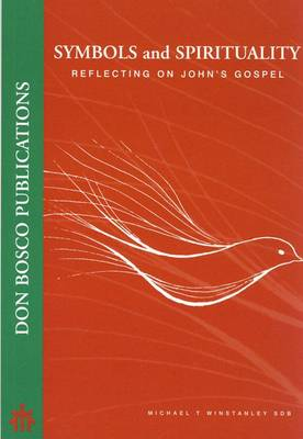 Symbols and Spirituality: Reflecting on John's Gospel (Paperback)