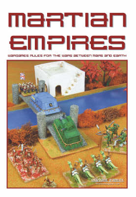 Martian Empires: Wargame Rules for the Wars Between Mars and Earth (Paperback)