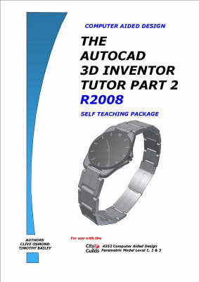 The AutoCAD 3D Inventor Tutor 2008: Self Teaching Package Pt. 2: Release 2008