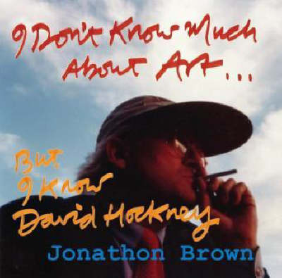 I Don't Know Much About Art But I Know David Hockney: Thirty Years of Friendship in Seven Chapters (Paperback)