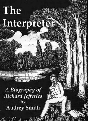 The Interpreter: A Biography of Richard Jefferies (Paperback)