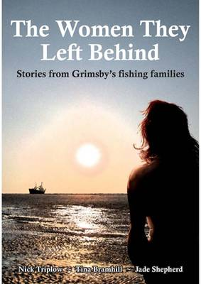 The Women They Left Behind: Stories from Grimsby's Fishing Families (Paperback)