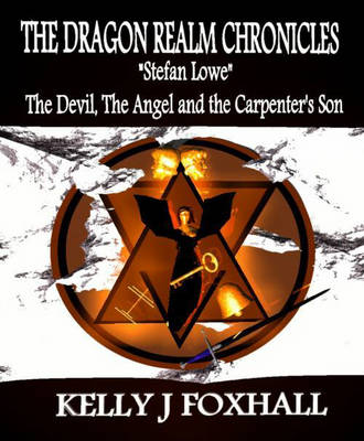 The Dragon Realm Chronicles: Stefan Lowe - the Devil, the Angel and the Carpenter's Son (Paperback)