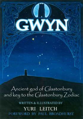 Gwyn: Ancient God of Glastonbury and Key to the Glastonbury Zodiac (Hardback)