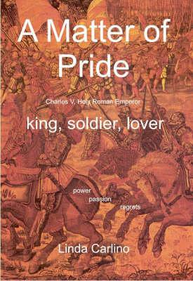A Matter of Pride: Charles V, Holy Roman Emperor King, Soldier, Lover (Paperback)