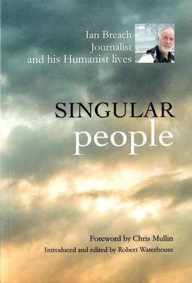 Singular People: Ian Breach, Journalist, and His Humanist Life Stories (Paperback)