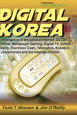 Digital Korea: Convergence of Broadband Internet, 3G Cell Phones, Multiplayer Gaming, Digital TV, Virtual Reality, Electronic Cash, Telematics, Robotics, E-Government and the Intelligent Home (Hardback)