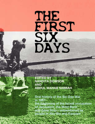The First Six Days: Abu Dis Memories of the Six-day War in 1967 - the Beginning of the Israeli Occupation of the West Bank and Gaza Strip (Paperback)