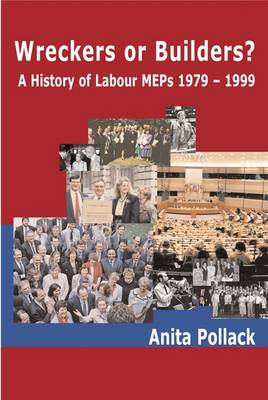 Wreckers or Builders?: A History of Labour Members of the European Parliament 1979-1999 (Paperback)