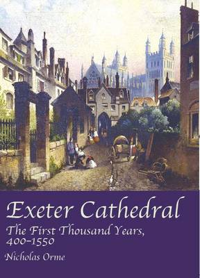 Exeter Cathedral: The First Thousand Years, 1400-1550 (Paperback)