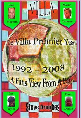 The Villa Premier Years 1992 - 2008 (A Fans View from a Fan) (Paperback)