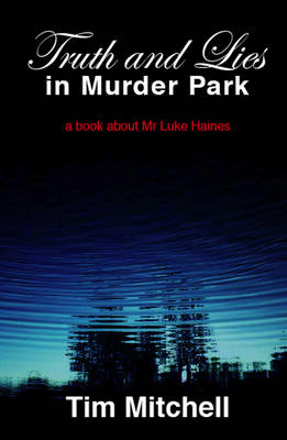 Truth and Lies in Murder Park: A Book About Mr Luke Haines (Paperback)