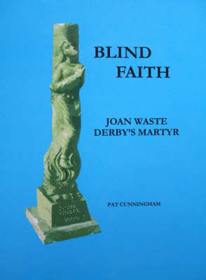 Blind Faith: Joan Waste Derby's Martyr (Paperback)
