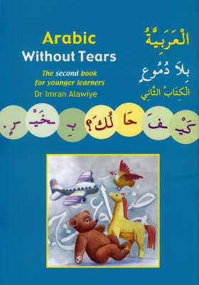 Arabic without Tears: Bk. 2: The Second Book for Younger Learners (Paperback)