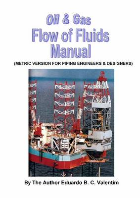 Oil & Gas Flow of Fluids Manual (metric Version for Piping Engineers & Designers) (Spiral bound)