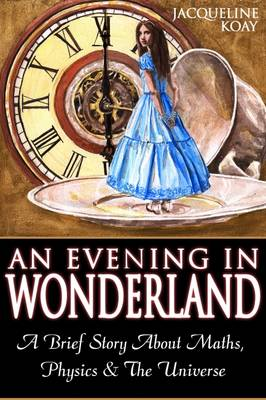 An Evening in Wonderland: A Brief Story of Maths, Physics & the Universe - Catching Infinity (Paperback)