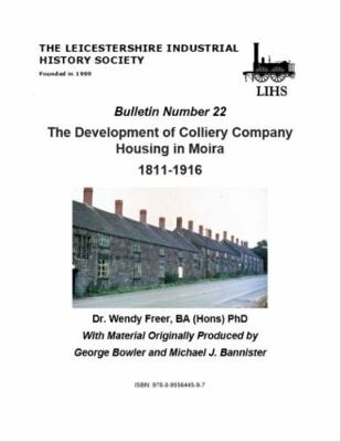 LIHS Bulletin 22 - The Development of Colliery Company Housing in Moira 1811-1916 (Paperback)