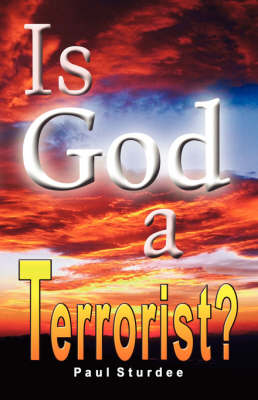 Is God a Terrorist?: Fear, Faith and Fanaticism in the Modern World (Paperback)