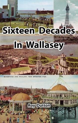 Sixteen Decades in Wallasey (Hardback)