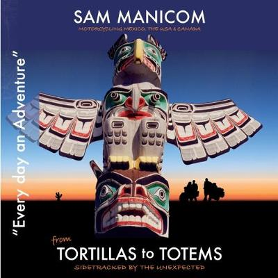 Tortillas to Totems: Motorcycling Mexico, the USA and Canada - Every Day an Adventure 4 (CD-Audio)