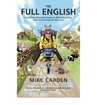 The Full English: Pedalling Through England, Mid-life Crisis and Truly Rampant Man-flu (Paperback)