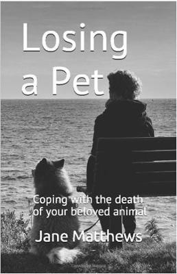 Losing a Pet: Coping with the death of your beloved animal (Paperback)