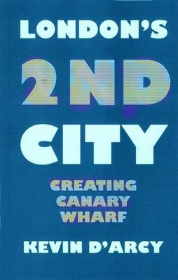 London's 2nd City: Creating Canary Wharf (Paperback)