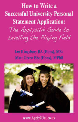 How to Write a Successful University Personal Statement Application: The Apply2uni Guide to Levelling the Playing Field - Entry to University (Paperback)