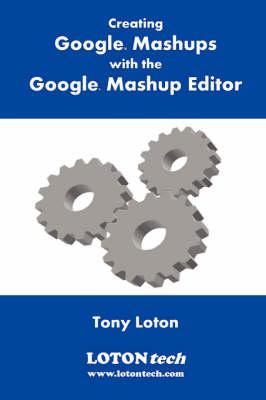 Creating Google Mashups with the Google Mashup Editor (Paperback)