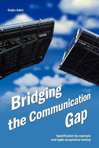 Bridging the Communication Gap: Specification by Example and Agile Acceptance Testing (Paperback)