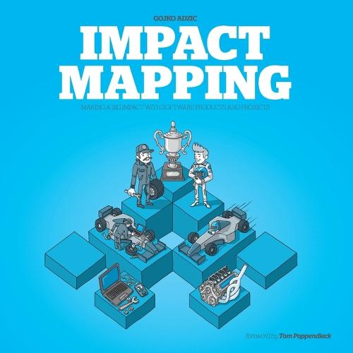 Impact Mapping: Making a Big Impact with Software Products and Projects (Paperback)