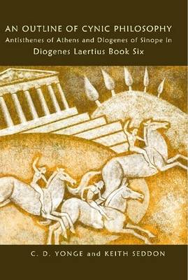 An Outline of Cynic Philosophy: Antisthenes of Athens and Diogenes of Sinope in Diogenes Laertius Book Six (Hardback)