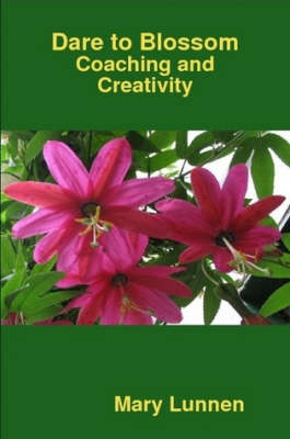 Dare to Blossom: Coaching and Creativity (Paperback)