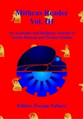 Mithras Reader Vol 3: An Academic and Religious Journal of Greek, Roman and Persian Studies (Paperback)
