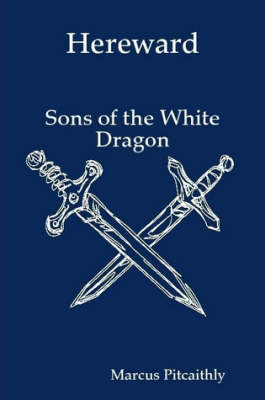 Hereward: Sons of the White Dragon (Paperback)