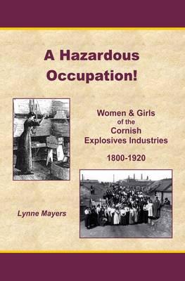 A Hazardous Occupation!: Women and Girls of the Cornish Explosives Industries1800-1920 (Hardback)
