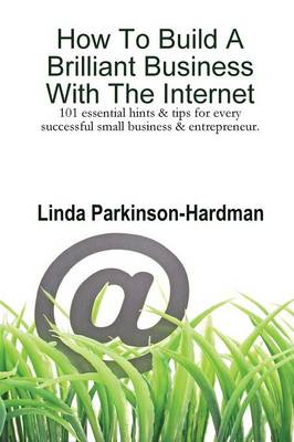 How To Build A Brilliant Business With The Internet: 101 Essential Hints for Every Successful Small Business and Entrepreneur. (Paperback)