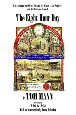 The Eight Hour Day by Tom Mann, with Introduction by Terry McCarthy (Paperback)