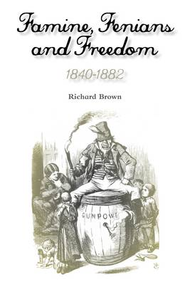 Famine, Fenians and Freedom, 1840-1882 - Rebellions Trilogy Volume 2 (Paperback)