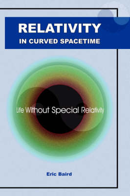 Relativity in Curved Spacetime: Life without Special Relativity (Paperback)