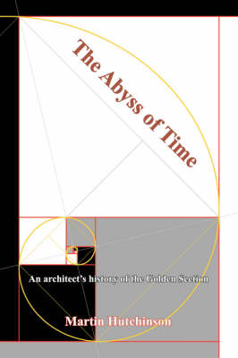The Abyss of Time: An Architect's History of the Golden Section (Paperback)