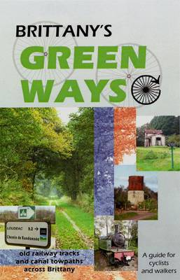Brittany's Green Ways: A Guide to Re-used Railway Tracks and Canal Towpaths (Spiral bound)