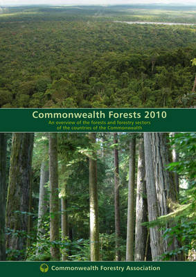 Commonwealth Forests 2010: An Overview of the Forests and Forestry Sectors of the Countries of the Commonwealth (Paperback)
