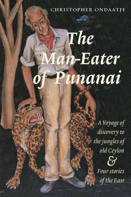 The Man-eater of Punanai: A Voyage of Discovery to the Jungles of Old Ceylon and Four Stories of the East (Paperback)