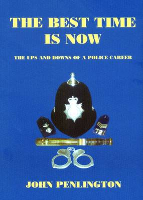 The Best Time is Now: The Ups and Downs of a Police Career (Paperback)