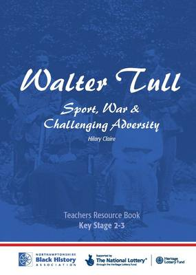 Walter Tull: Key Stage 2/3 Teaching Pack: Sport, War and Challenging Adversity - Walter Tull: Sport, War and Challenging Adversity