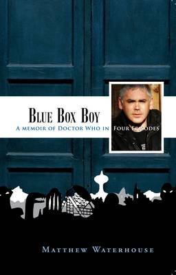 Blue Box Boy: A Memoir of Doctor Who in Four Episodes (Paperback)