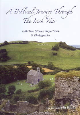 A Biblical Journey Through the Irish Year: With True Stories, Reflections and Photographs (Paperback)