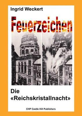 Feuerzeichen - Die 'Reichskristallnacht': Anstifter und Brandstifter - Opfer und Nutzniesser (Paperback)